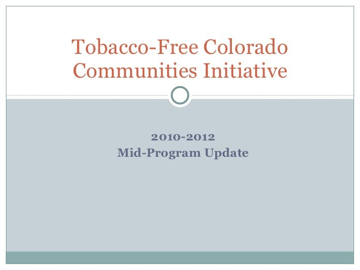 2010-2012 Mid-Program Update Tobacco-Free Colorado Communities Initiative