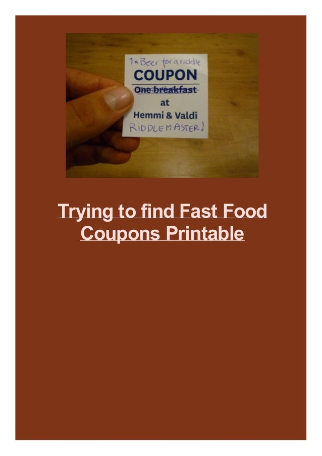 Trying to find Fast Food Coupons Printable