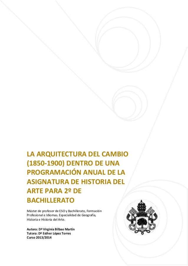 LA ARQUITECTURA DEL CAMBIO (1850-1900) DENTRO DE UNA PROGRAMACIÓN ANUAL DE LA ASIGNATURA DE HISTORIA DEL ARTE PARA 2º DE B...