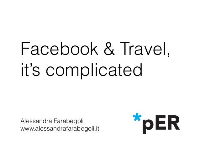 Facebook & Travel, it's complicated Alessandra Farabegoli