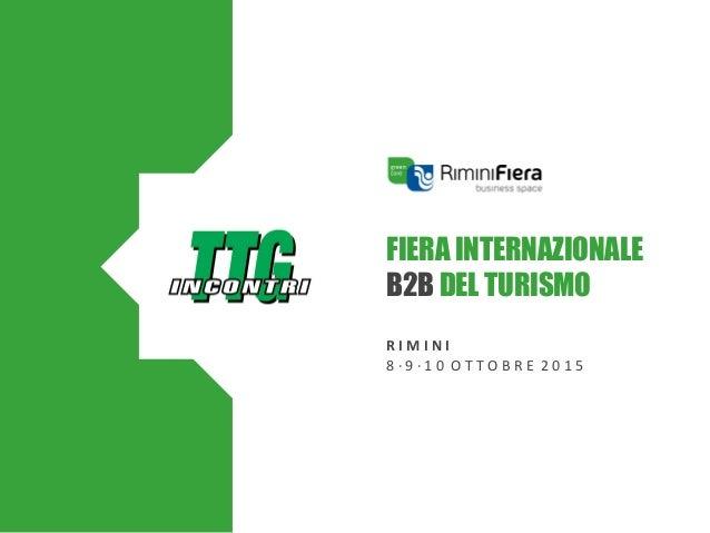 FIERA INTERNAZIONALE B2B DEL TURISMO R I M I N I 8 · 9 · 1 0 O T T O B R E 2 0 1 5