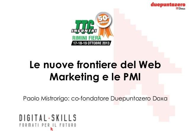 Le nuove frontiere del Web Marketing e le PMI Paolo Mistrorigo: co-fondatore Duepuntozero Doxa  Strictly confidential - Al...