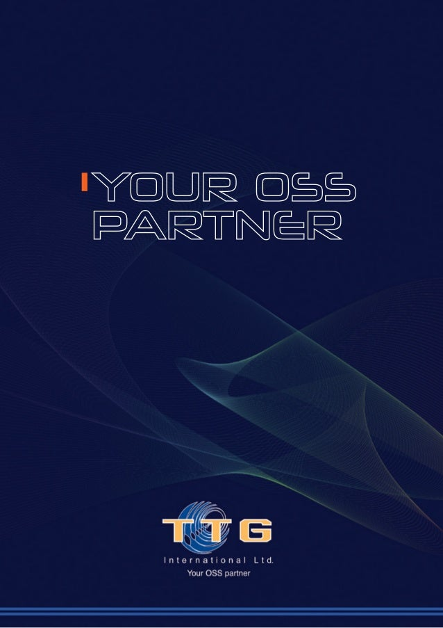 Corporate Strategy & Philosophy TTG International Ltd. is the leading OSS supplier. We have Global Supplier Agreements wit...