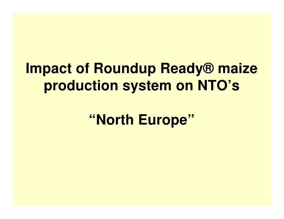 """Impact of Roundup Ready® maize   production system on NTO's          """"North Europe"""""""