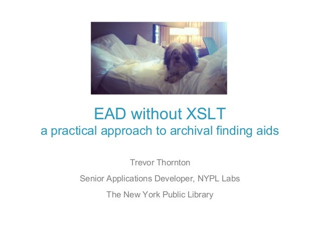 EAD without XSLTa practical approach to archival finding aids                   Trevor Thornton       Senior Applications ...