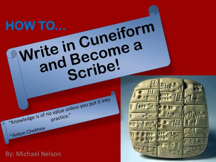 "How to...<br />Write in Cuneiform and Become a Scribe!  <br />""Knowledge is of no value unless you put it into practice.""<..."