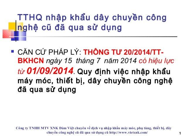 1 TTHQ nhập khẩu dây chuyền công nghệ cũ đã qua sử dụng  CĂN CỨ PHÁP LÝ: THÔNG TƯ 20/2014/TT- BKHCN ngày 15 tháng 7 năm 2...
