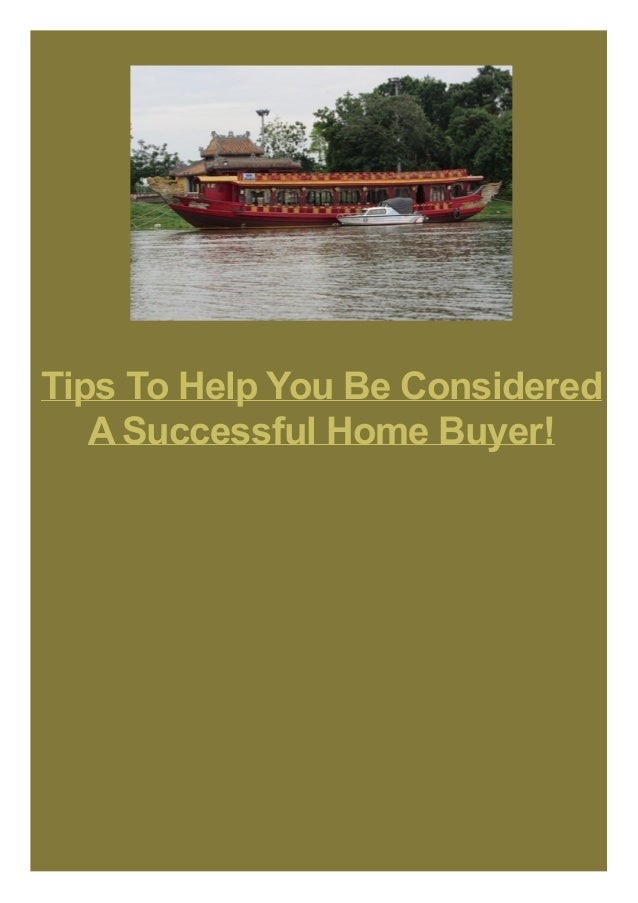 Tips To Help You Be Considered A Successful Home Buyer!