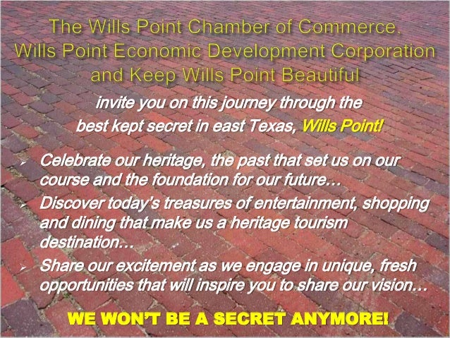 invite you on this journey through the best kept secret in east Texas, Wills Point!       Celebrate our heritage, the p...