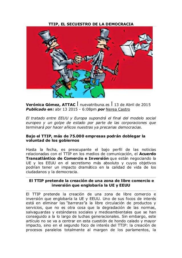 TTIP, EL SECUESTRO DE LA DEMOCRACIA Verónica Gómez, ATTAC⎮nuevatribuna.es⎮13 de Abril de 2015 Publicado en: abr 13 2015 - ...