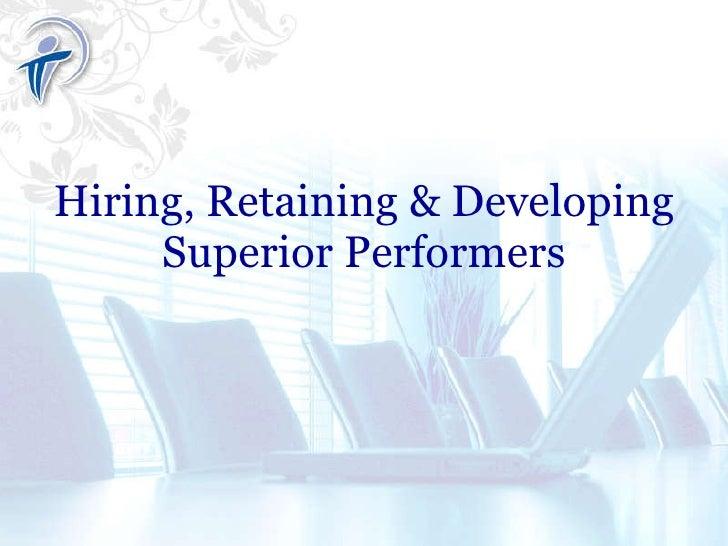 Hiring, Retaining & Developing Superior Performers
