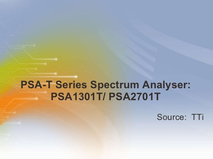 PSA-T Series Spectrum Analyser: PSA 130 1T /  PSA2701T <ul><li>Source:   TTi </li></ul>