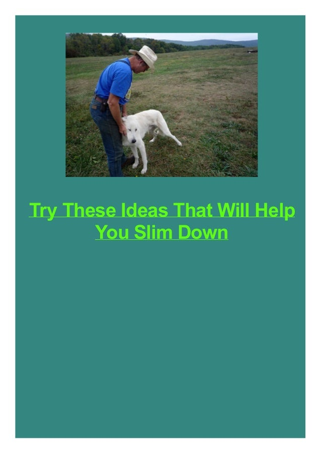 Try These Ideas That Will Help You Slim Down