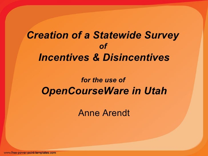 Creation of a Statewide Survey  of  Incentives & Disincentives for the use of  OpenCourseWare in Utah Anne Arendt
