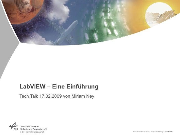 LabVIEW – Eine Einführung Tech Talk 17.02.2009 von Miriam Ney