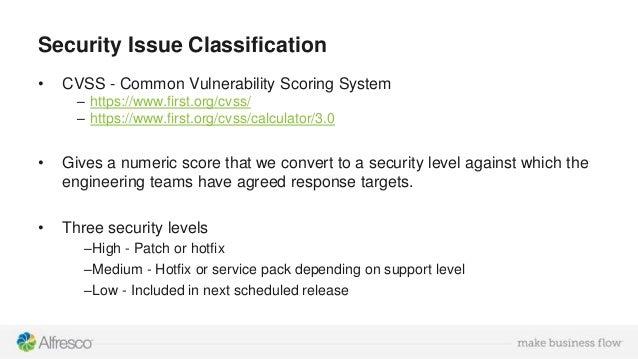 Security Issue Classification • CVSS - Common Vulnerability Scoring System – https://www.first.org/cvss/ – https://www.fir...