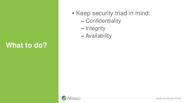 What to do? • Keep security triad in mind: – Confidentiality – Integrity – Availability
