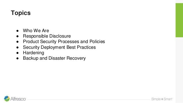 Topics ● Who We Are ● Responsible Disclosure ● Product Security Processes and Policies ● Security Deployment Best Practice...