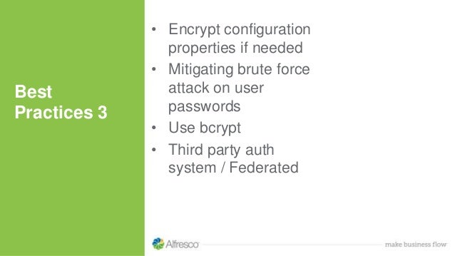 • Encrypt configuration properties if needed • Mitigating brute force attack on user passwords • Use bcrypt • Third party ...