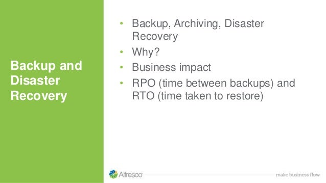 Backup and Disaster Recovery • Backup, Archiving, Disaster Recovery • Why? • Business impact • RPO (time between backups) ...