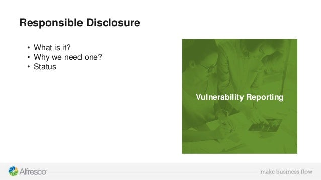 Responsible Disclosure • What is it? • Why we need one? • Status Vulnerability Reporting