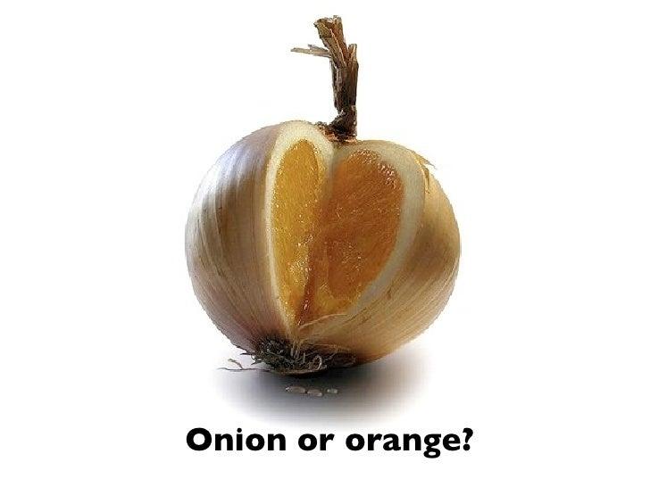 Onion or orange?
