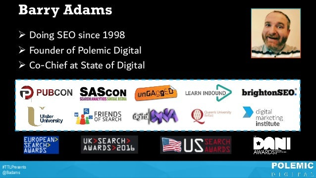 TTLPresents - IMPROVING YOUR SEO: TURNING DATA IN TO ACTIONS THAT DRIVE RESULTS - From Barry Adams, Polemic Digital Slide 2