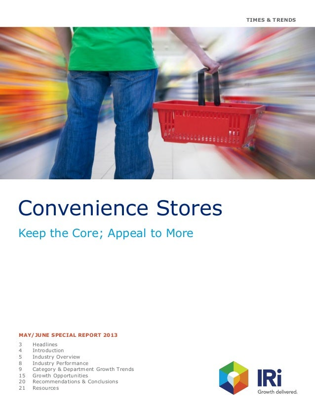 TIMES & TRENDS Convenience Stores Keep the Core; Appeal to More MAY/JUNE SPECIAL REPORT 2013 3 Headlines 4 Introduction 5 ...