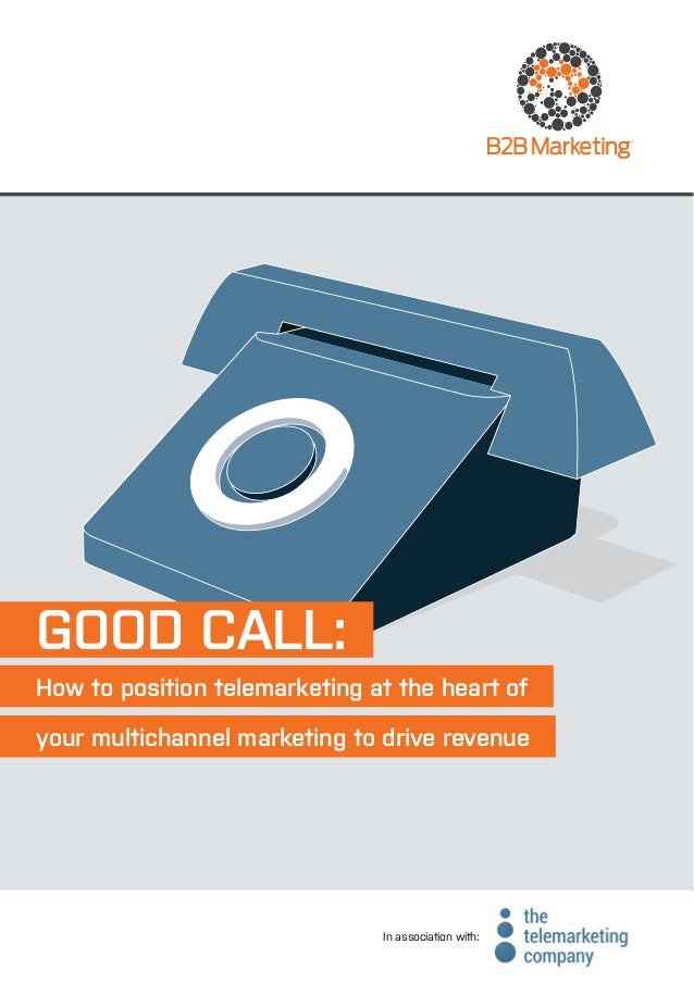 In association with: GOOD CALL: How to position telemarketing at the heart of your multichannel marketing to drive revenue