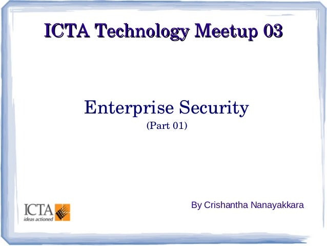ICTATechnologyMeetup03  EnterpriseSecurity (Part01)  By Crishantha Nanayakkara