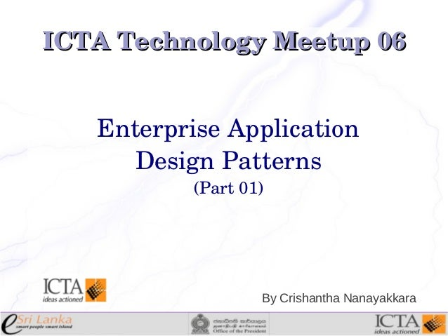 ICTA Technology Meetup 06 Enterprise Application Design Patterns (Part 01)  By Crishantha Nanayakkara
