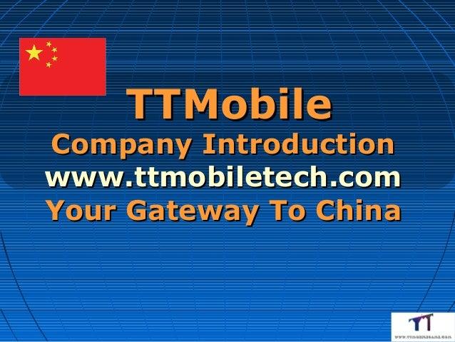 TTMobileCompany Introductionwww.ttmobiletech.comYour Gateway To China