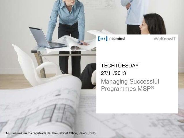 TECHTUESDAY 27/11/2013  Managing Successful Programmes MSP®  MSP es una marca registrada de The Cabinet Office, Reino Unid...