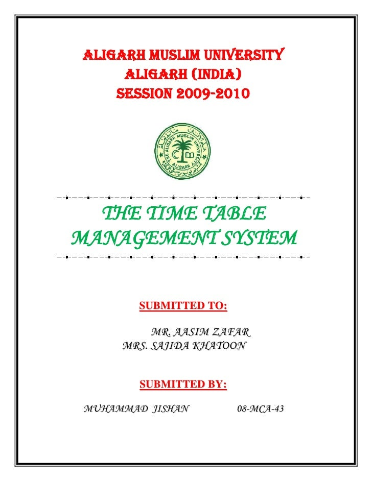 ALIGARH MUSLIM UNIVERSITY     ALIGARH (INDIA)    Session 2009-2010  THE TIME TABLEMANAGEMENT SYSTEM        SUBMITTED TO:  ...