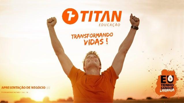 Seja um Titan Inicie hoje mesmo a transformaçãoda sua vida pessoal e profissional. Você ganha = TODOS ganhaM