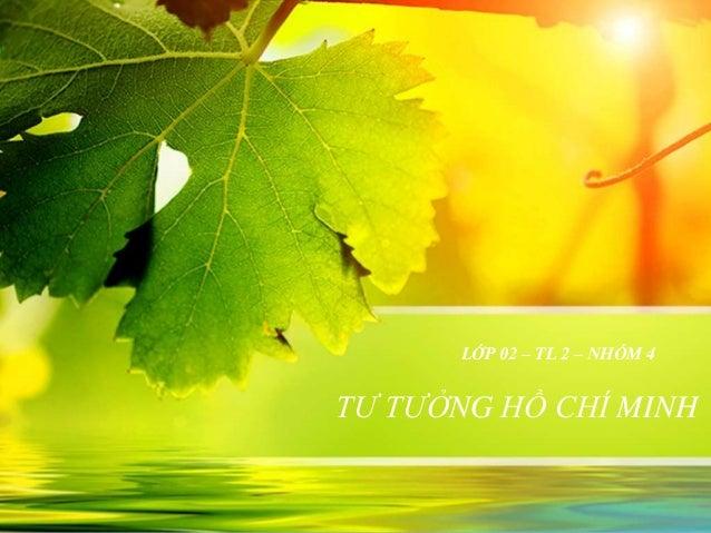 LỚP 02 – TL 2 – NHÓM 4 TƯ TƯỞNG HỒ CHÍ MINH