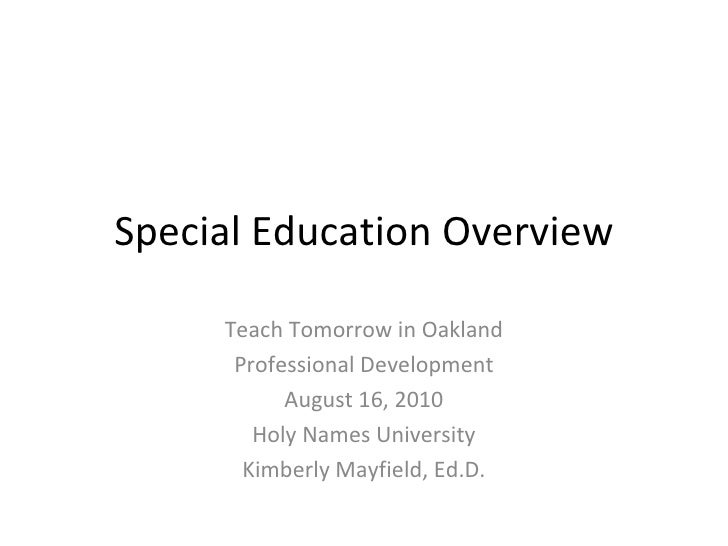 Special Education Overview Teach Tomorrow in Oakland Professional Development August 16, 2010 Holy Names University Kimber...