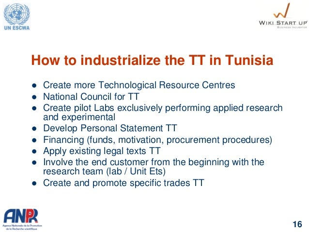 16 How to industrialize the TT in Tunisia  Create more Technological Resource Centres  National Council for TT  Create ...