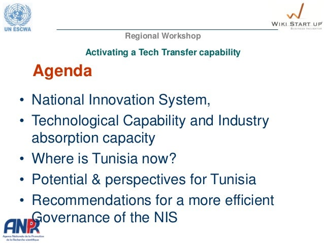 Agenda • National Innovation System, • Technological Capability and Industry absorption capacity • Where is Tunisia now? •...