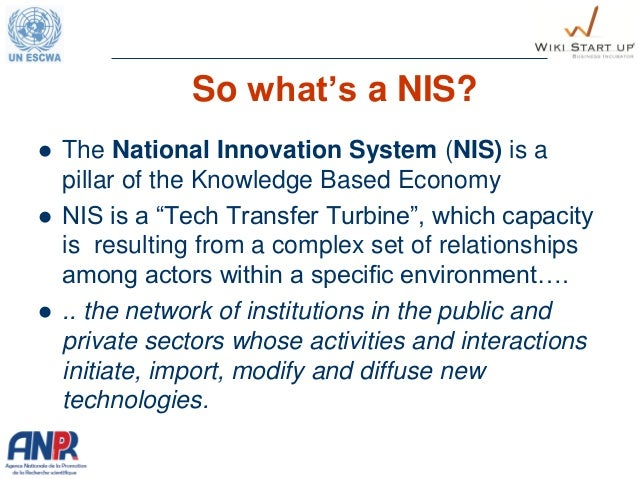 """So what's a NIS?  The National Innovation System (NIS) is a pillar of the Knowledge Based Economy  NIS is a """"Tech Transf..."""