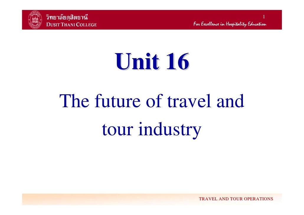 1       Unit 16The future of travel and     tour industry                  TRAVEL AND TOUR OPERATIONS