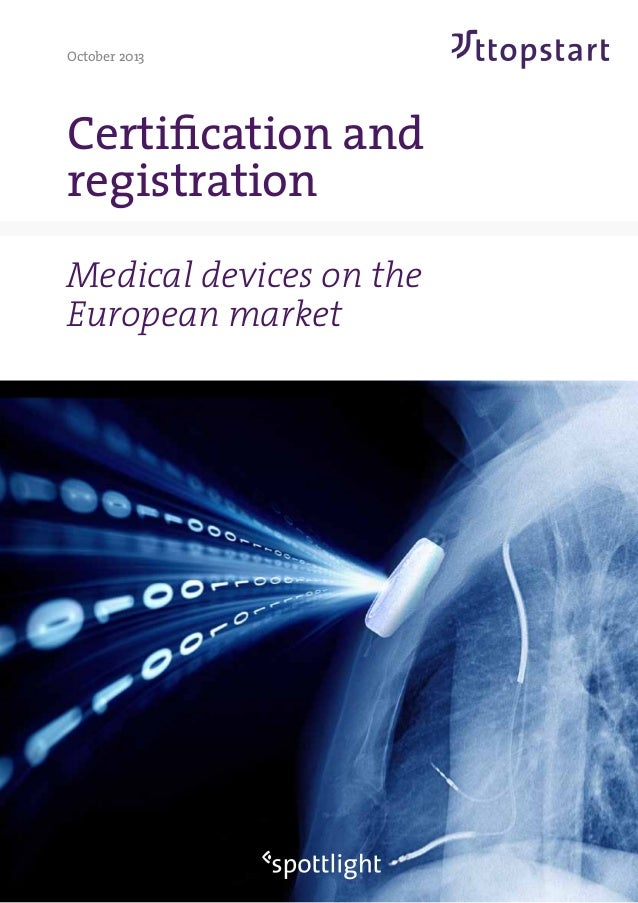October 2013 Certification and registration Medical devices on the European market