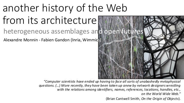 another history of the Web from its architecture heterogeneous assemblages and open futures Alexandre Monnin - Fabien Gand...