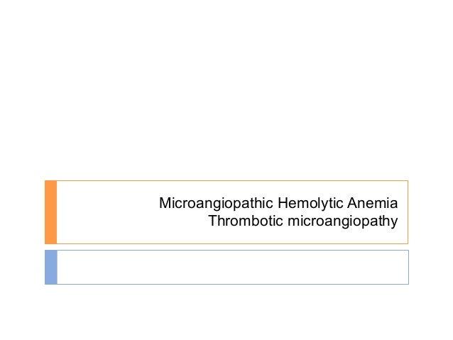 Microangiopathic Hemolytic Anemia      Thrombotic microangiopathy