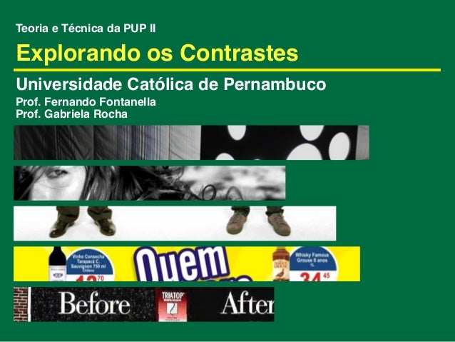 Teoria e Técnica da PUP IIExplorando os ContrastesUniversidade Católica de PernambucoProf. Fernando FontanellaProf. Gabrie...