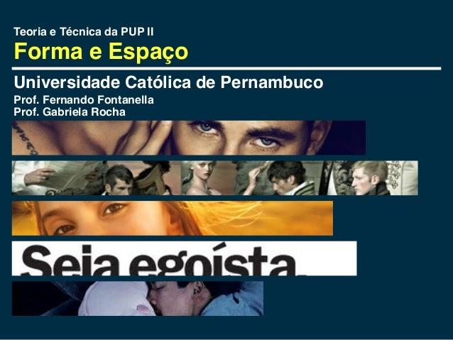 Teoria e Técnica da PUP IIForma e EspaçoUniversidade Católica de PernambucoProf. Fernando FontanellaProf. Gabriela Rocha