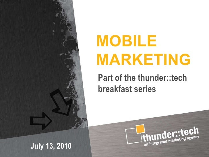 MOBILE MARKETING July 13, 2010 Part of the thunder::tech breakfast series