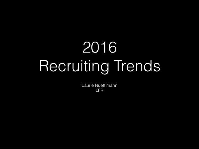 2016  Recruiting Trends Laurie Ruettimann LFR