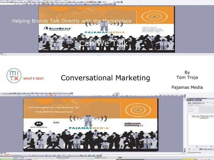 Copyright  Can We Talk  Pajamas Media 2006 Can We Talk TM Conversational Marketing By Tom Troja Pajamas Media Helping Bran...