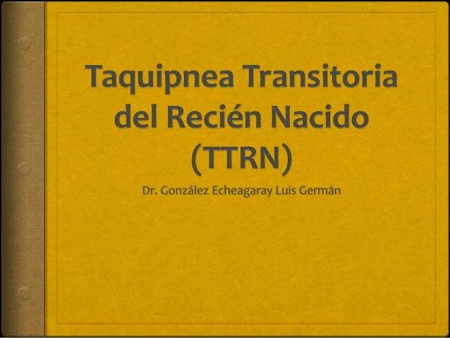 TTRN Retraso en absorción de líquido pulmonar Otros nombres     Pulmón húmedo     Retención de líquido pulmonar     T...